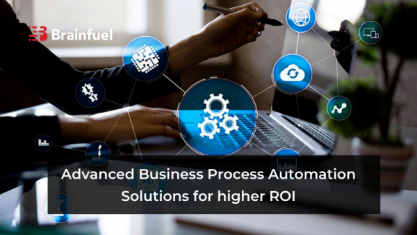 Advanced business process automation solutions for higher ROI