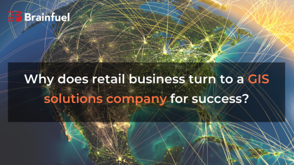 Why does retail business turn to a GIS solutions company for success