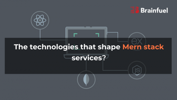 The technologies that shape Mern stack services?