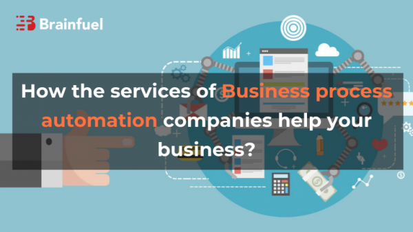 How the services of Business process automation companies help your business?