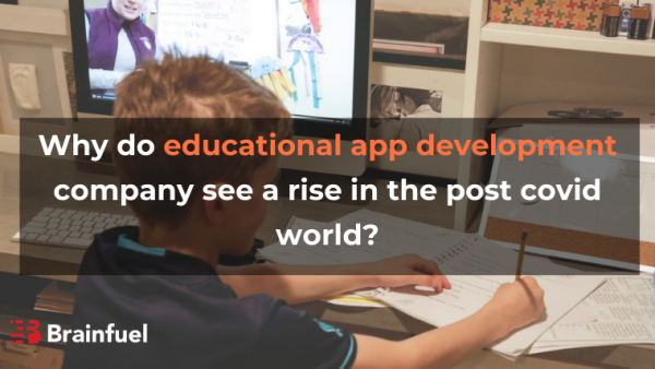 Why do educational app development company see a rise in the post covid world?