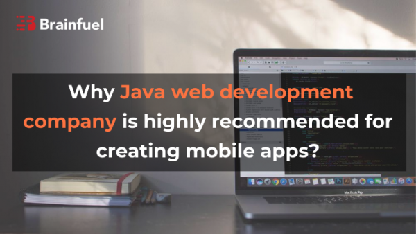 Why Java web development company is highly recommended for creating mobile apps?