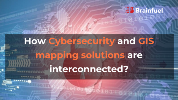 How Cybersecurity and GIS mapping solutions are interconnected?